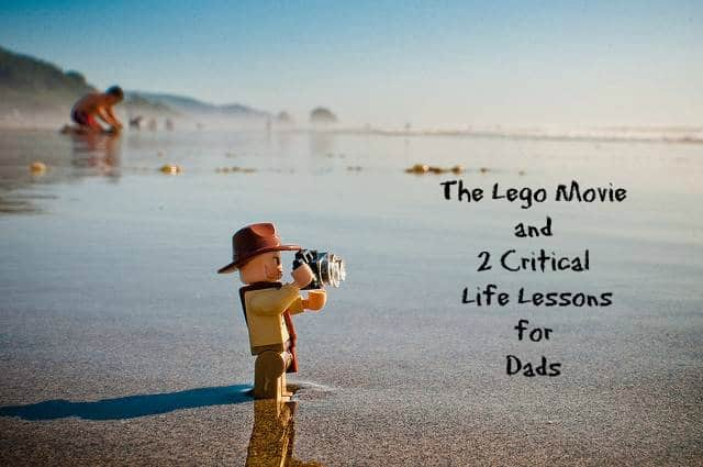 The Lego Movie and 2 Critical Life Lessons For Dads