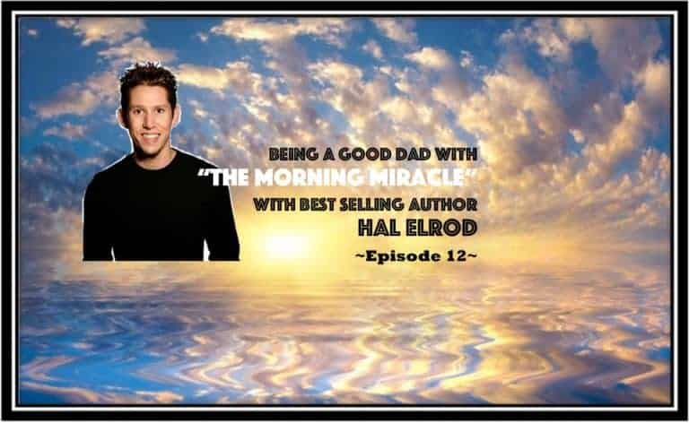 """Being a Good Dad with """"The Miracle Morning"""" – GDP012"""