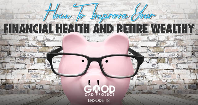 How to Improve Your Financial Health and Retire Wealthy – GDP018