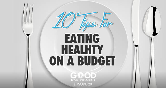 10 Tips for Eating Healthy on a Budget – GDP020