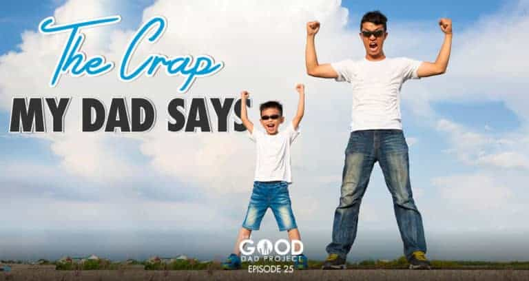 The Crap My Dad Says with Justin Worsham – GDP025