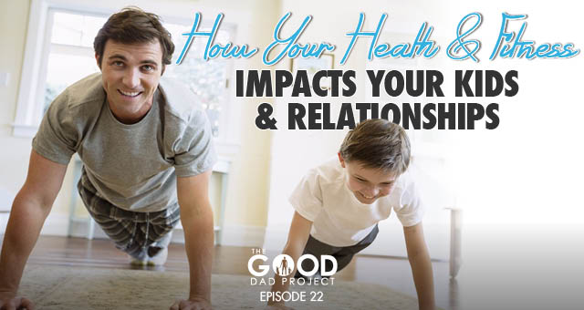 How Your Health and Fitness Impacts Your Kids and Relationships with Drew Manning – GDP022