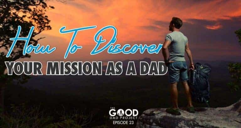 How to Discover Your Mission as a Dad – GDP023
