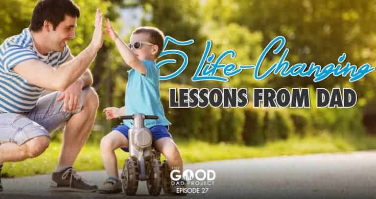 5 Life Changing Lessons from Dad – GDP027