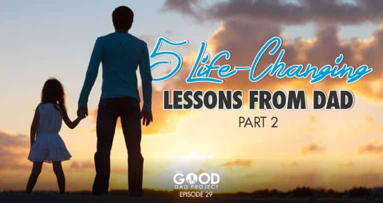 5 Life Changing Lessons from Dad Part 2 – GDP029