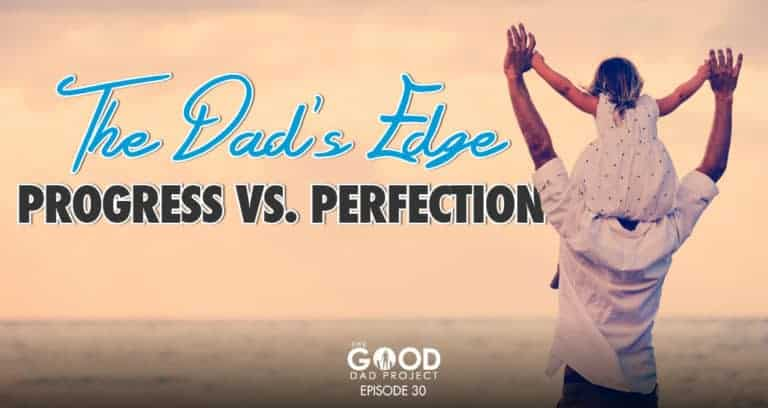The Dad Edge:  Progress Vs Perfection-GPD030