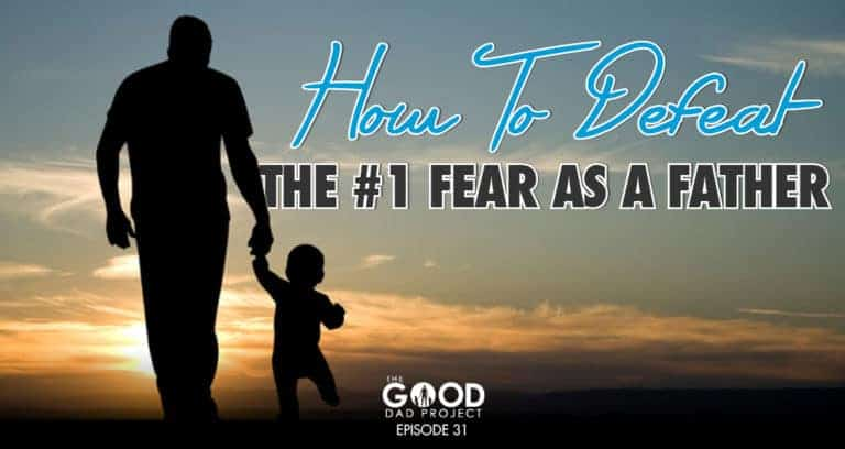 How to Defeat the Number One Fear as a Father – GDP031