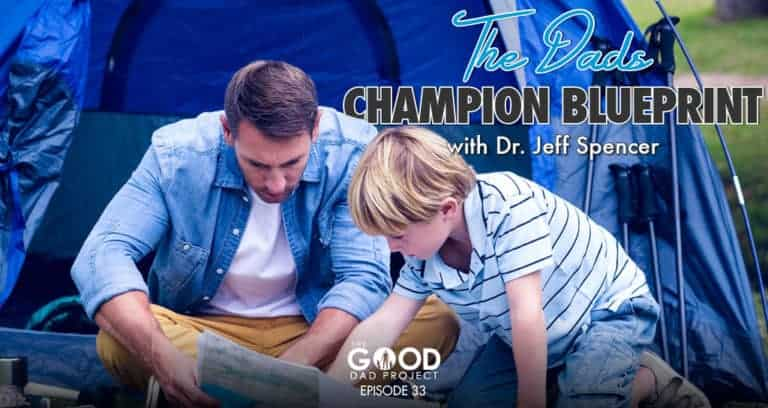 The Dad Champion Blueprint with Jeff Spencer