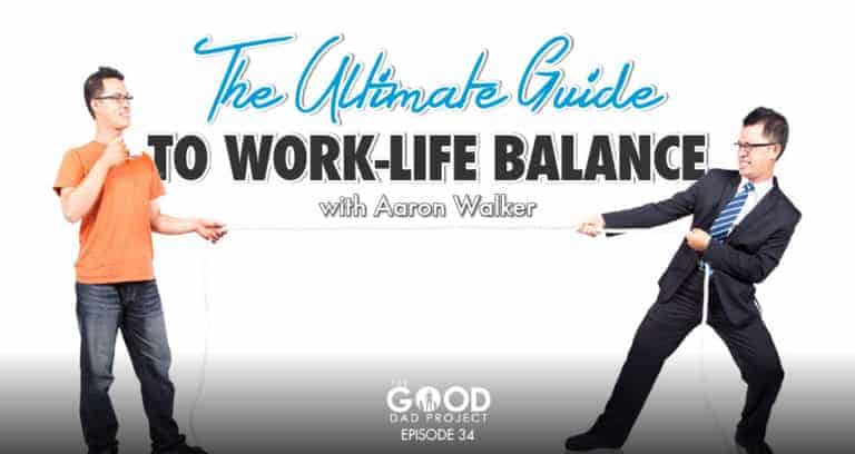 The Ultimate Guide to Work/Life Balance with Aaron Walker