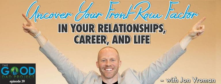 Uncover Your Front Row Factor in Your Relationships, Career, and Life