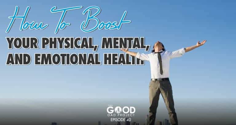 How to Boost Your Physical, Mental, and Emotional Health