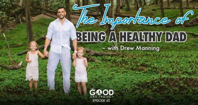 The Importance of Being a Healthy Dad with Drew Manning