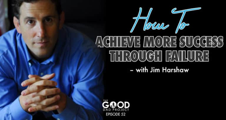 Jim Harshaw on How to Achieve More Success Through Failure