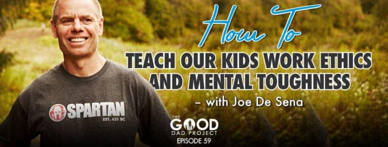 Joe De Sena on How to Teach our Kids Work Ethic and Mental Toughness