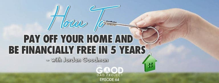 How to pay off your home mortgage and be financially free in 5 years with Jordan Goodman