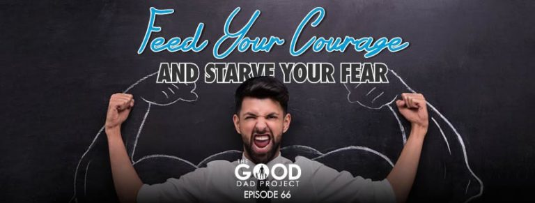 How to Feed Your Courage and Starve Your Fear