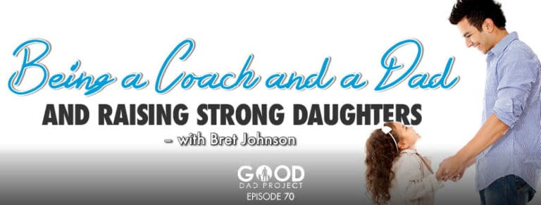 Being a Coach, a Dad, and Raising Strong Daughters with Bret Johnson