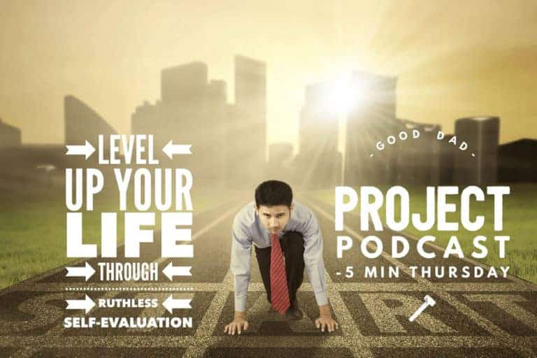 Level Up Your Life Through Ruthless Self Evaluation
