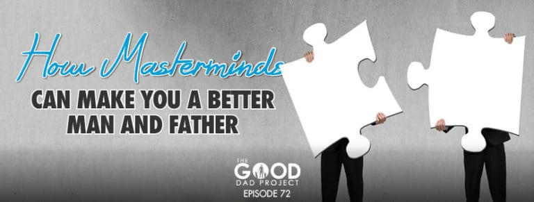 How Mastermind Can Make You a Better Man and Father