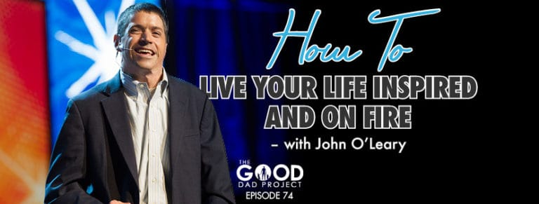 How to Live INSPIRED an ON FIRE with John OLeary