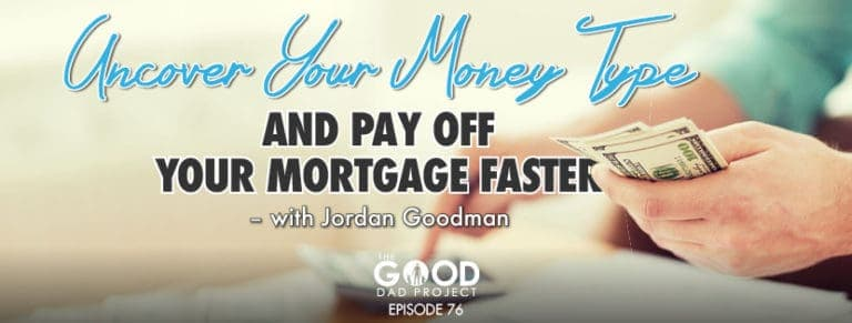 Uncover Your Money Type and Pay Off Your Home Mortgage Faster with Jordan Goodman