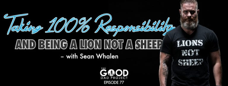 Sean Whalen Taking 100% Responsibility and Being a Lion Not a Sheep
