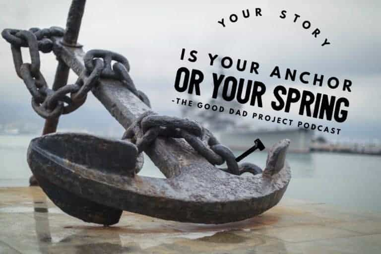 Your Story is your ANCHOR or your SPRING