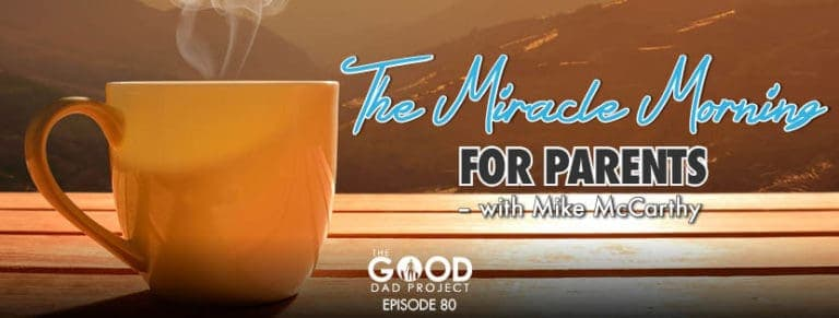The Miracle Morning for Parents with Mike McCarthy