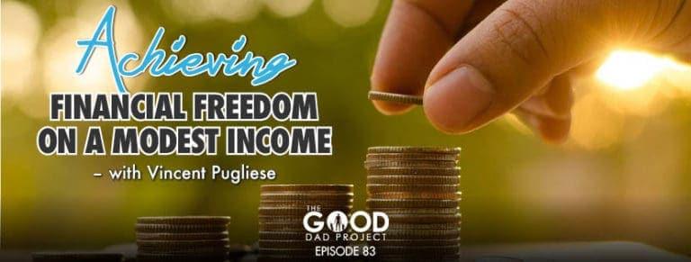 Achieving Financial Freedom On A Modest Income with Vincent Pugliese
