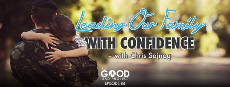 Leading Our Family With Confidence with Chris Sajnog