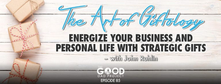 The Art of Giftology: Energize Your Business and Personal Life With Strategic Gifts with John Ruhlin