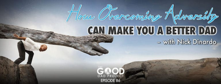 How Overcoming Adversity Can Make You a Better Dad with Nick Dinardo