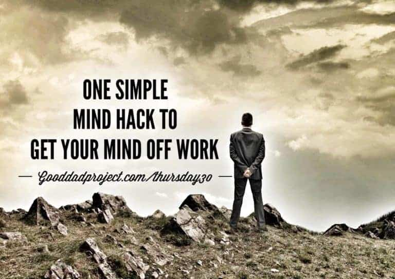 One Simple Mind Hack To Get Your Mind Off Work