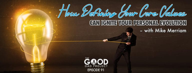 How Defining Your Core Values Can Ignite Your Personal Evolution with Mike Merriam