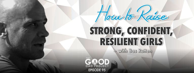 How to Raise Strong, Confident, Resilient Girls with Bas Rutten
