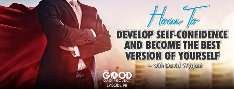 How to Develop Self-Confidence and Become the Best Version of Yourself with David Wygant