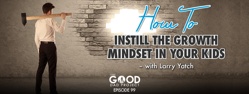 growth mindset in your kids Larry Yatch