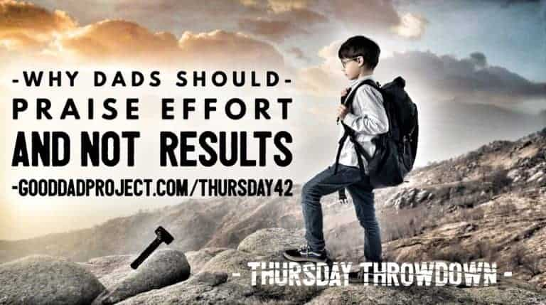 Why Dads Should Praise Effort and Not Results