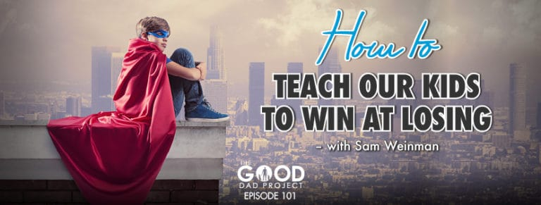 How to Teach Our Kids to Win at Losing with Sam Weinman