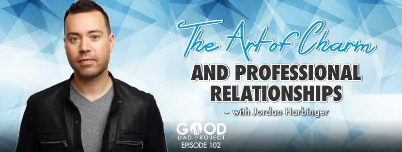 The Art of Charm and Professional Relationships with Jordan Harbinger