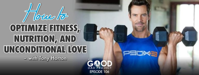 How to Optimize Fitness, Nutrition, and Unconditional Love with Tony Horton