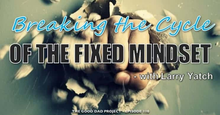 How to Break the Cycle of the Fixed Mindset with Larry Yatch