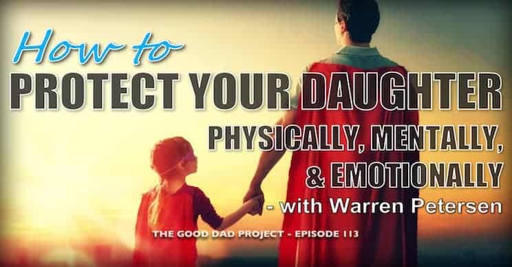 How to Protect Your Daughter Physically, Mentally, and Emotionally with Warren Petersen