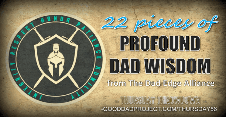 22 Pieces of Profound Dad Wisdom from The Dad Edge Alliance