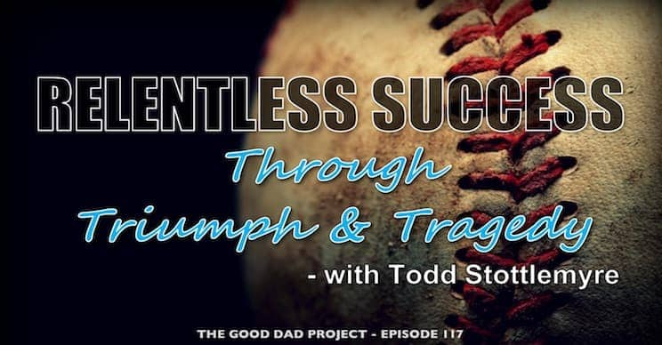 Relentless Success Through Triumph and Tragedy with Todd Stottlemyre