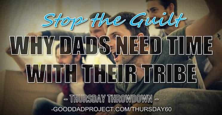 Stop the Guilt – Why Dads Need Time with Their Tribe