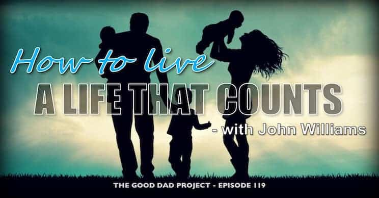 How to Live a Life that Counts with John Williams
