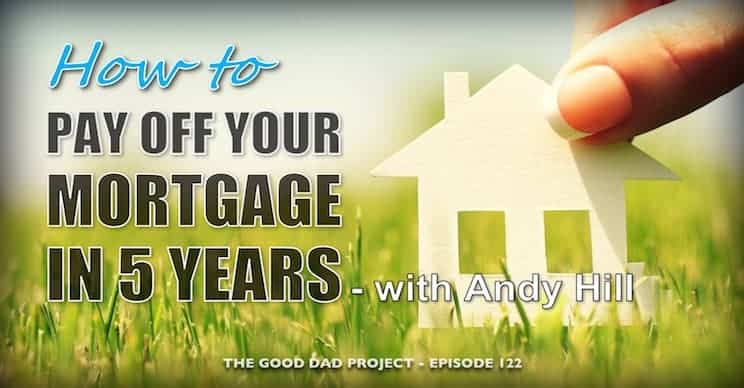 How to Pay Off Your Mortgage in Five Years with Andy Hill