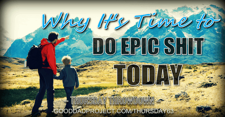 Why It's Time to Do Epic Shit TODAY