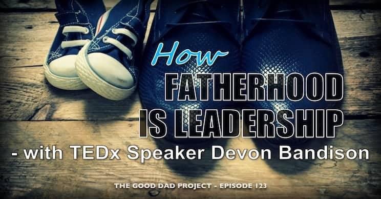 How Fatherhood is Leadership with TEDx Speaker Devon Bandison